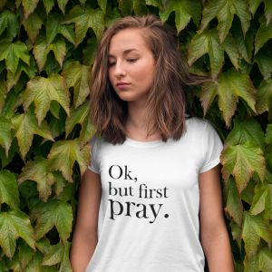 T-shirt damski Ok, but first pray.