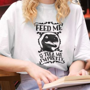 T-shirt koszulka Feed me and tell me I'm pretty