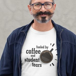 T-shirt fueled by coffee and student tears
