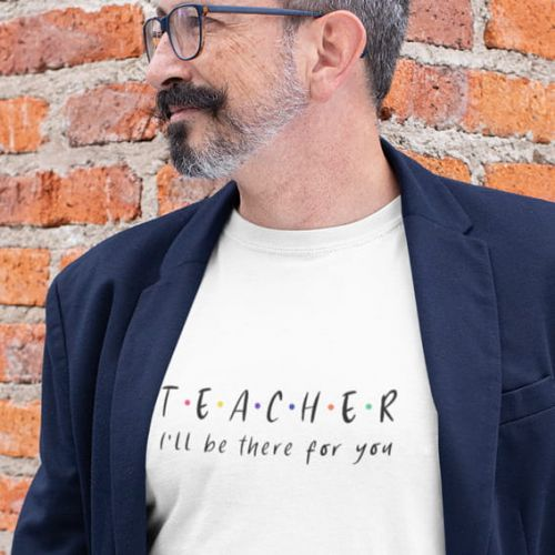T-shirt TEACHER I'll be there for you